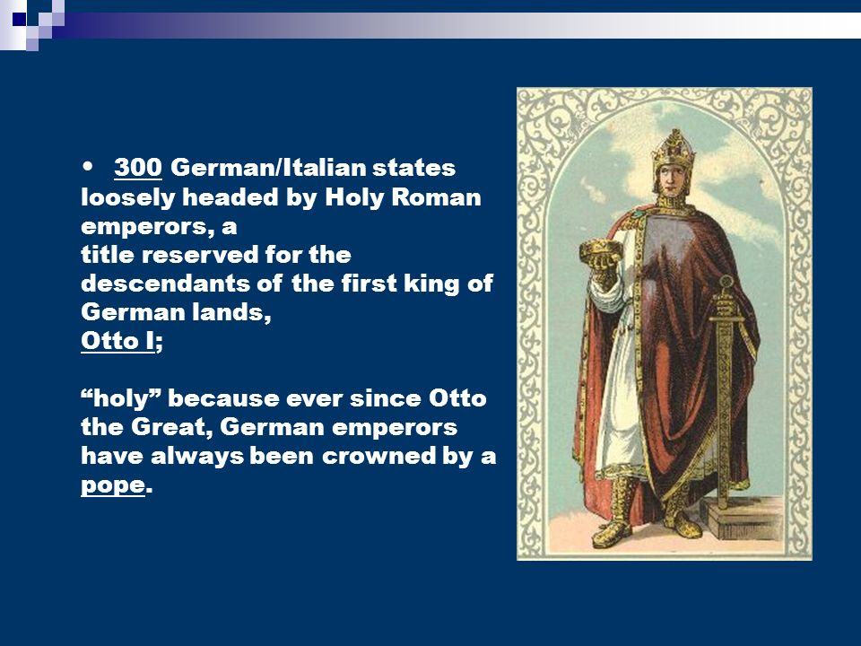 300 German/Italian states loosely headed by Holy Roman emperors, a