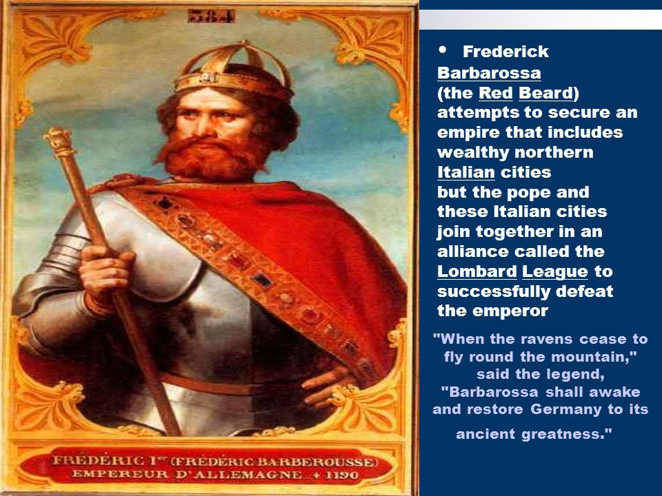 Frederick Barbarossa (the Red Beard)