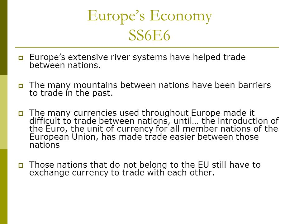 Europe's Economy SS6E6 Europe's extensive river systems have helped trade between nations.