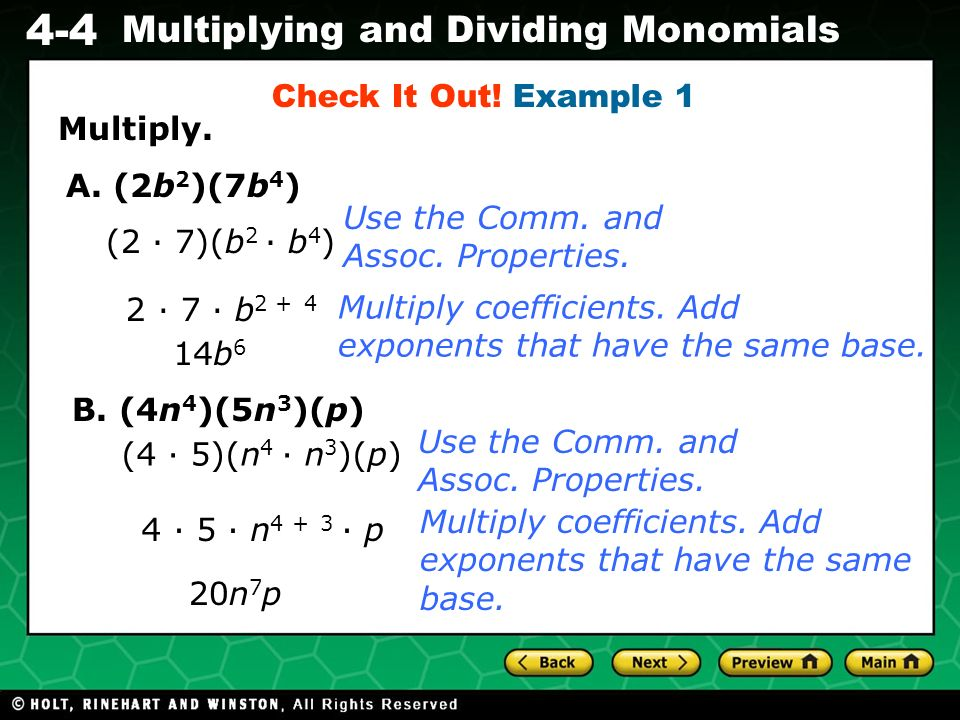 Check It Out! Example 1 Multiply. A. (2b2)(7b4) Use the Comm. and Assoc. Properties. (2 ∙ 7)(b2 ∙ b4)