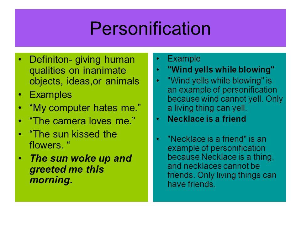 example of personification or pagsasatao Personification - translating human talents, habits, and traits into things tagalog personipikasyon- pagsasalin ng talino , gawi , at katangian ng tao sa mga bagay.