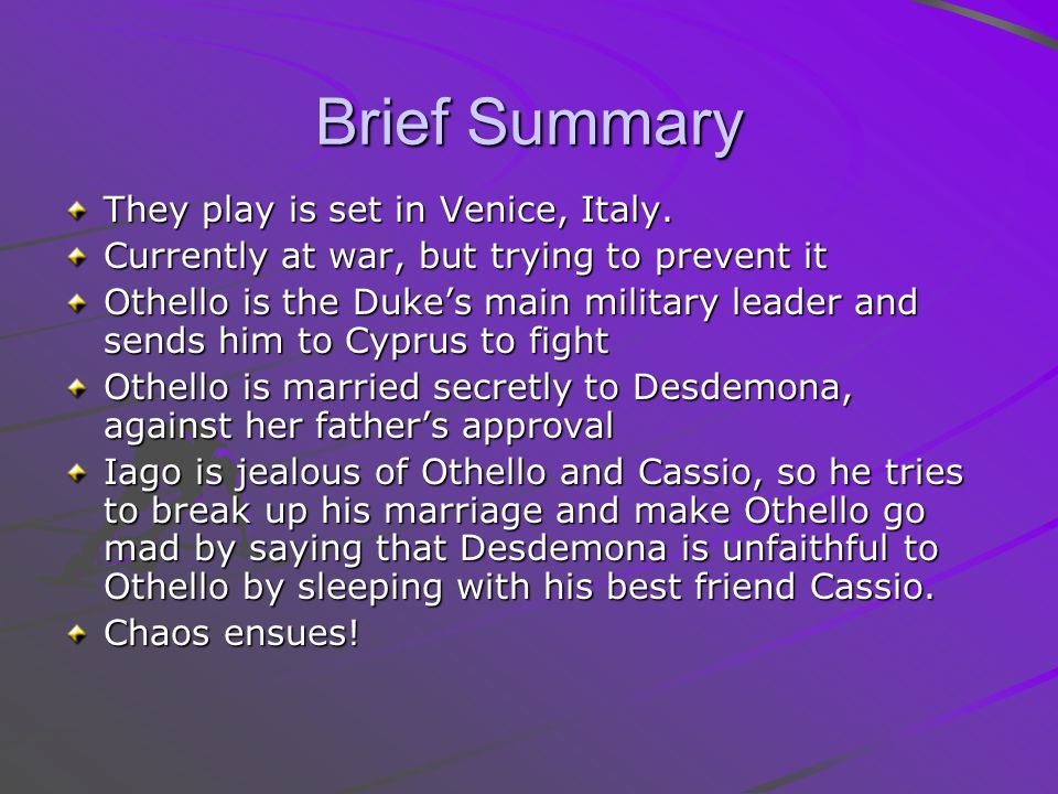 Brief Summary They play is set in Venice, Italy.