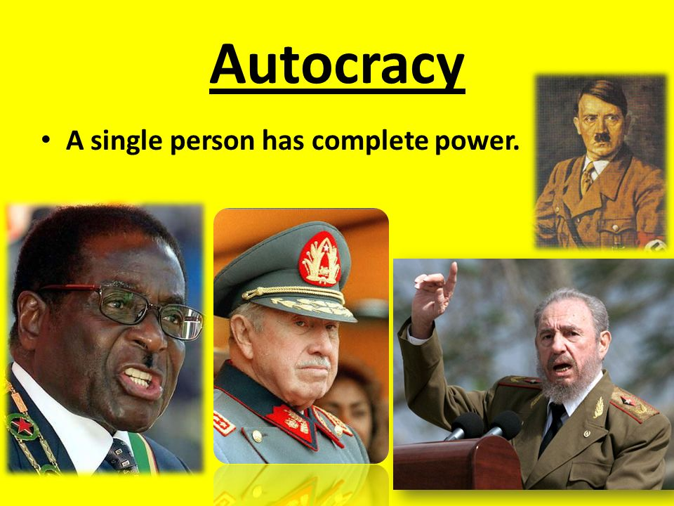 Autocracy A single person has complete power.