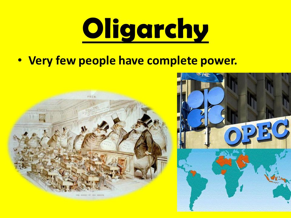 Oligarchy Very few people have complete power.