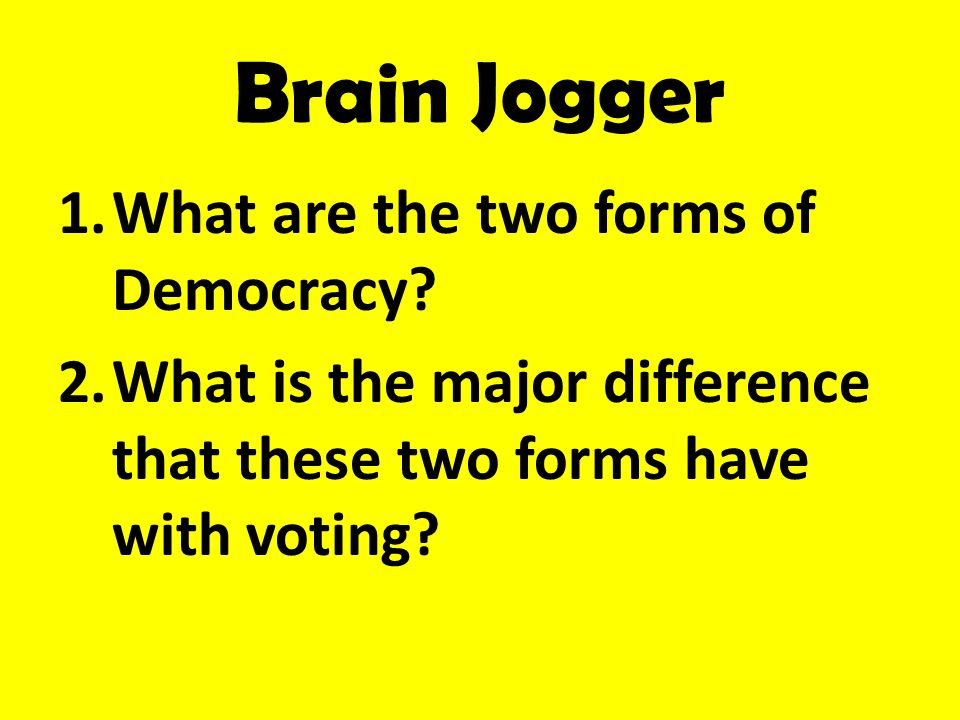 Brain Jogger What are the two forms of Democracy