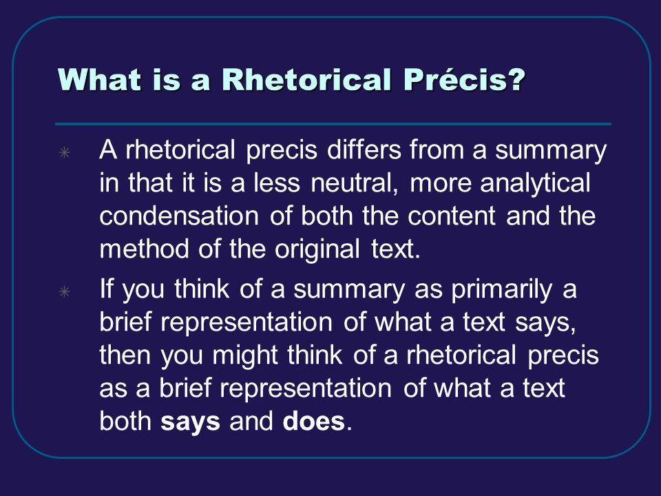 what is precis writing Précis writing a précis is a short summary it is not a paraphrase, which merely says in different and simpler words exactly what the passage being paraphrased has approach to précis writing 1 2 3 4 5 6 7 a précis should reduce the length of the original passage by at least two - thirds.