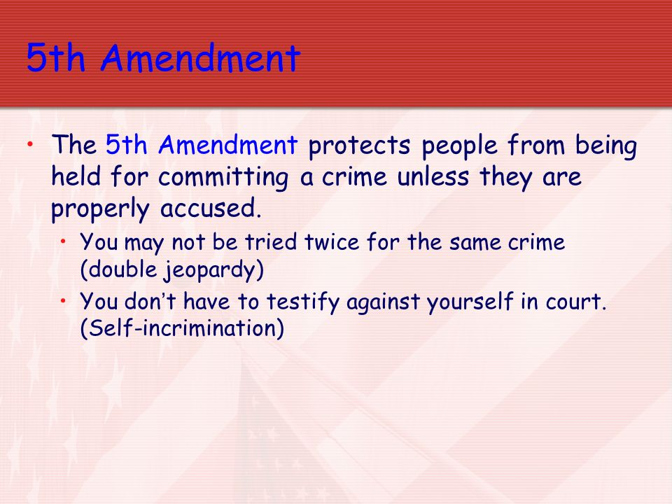 5th Amendment The 5th Amendment protects people from being held for committing a crime unless they are properly accused.