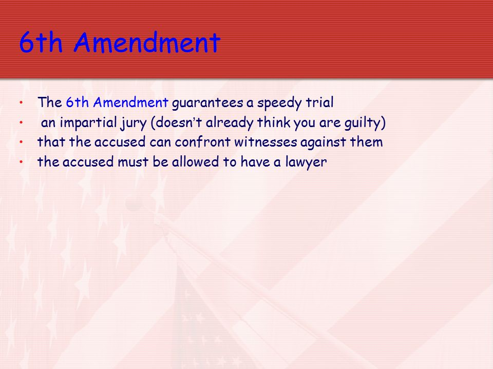 6th Amendment The 6th Amendment guarantees a speedy trial
