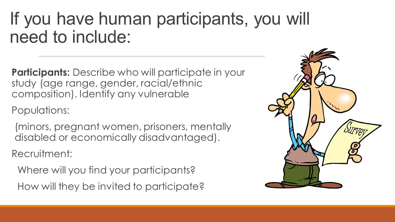 If you have human participants, you will need to include: