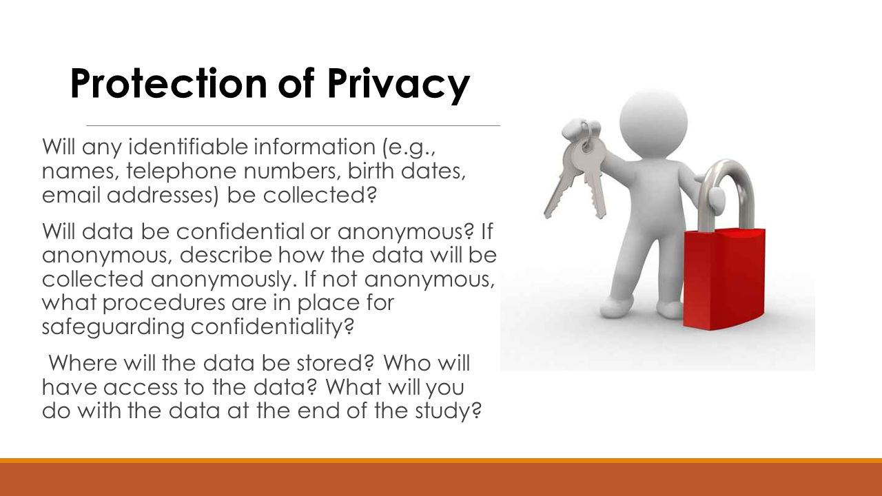 Protection of Privacy Will any identifiable information (e.g., names, telephone numbers, birth dates,  addresses) be collected