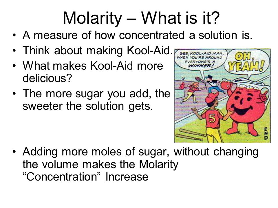 Molarity – What is it A measure of how concentrated a solution is.