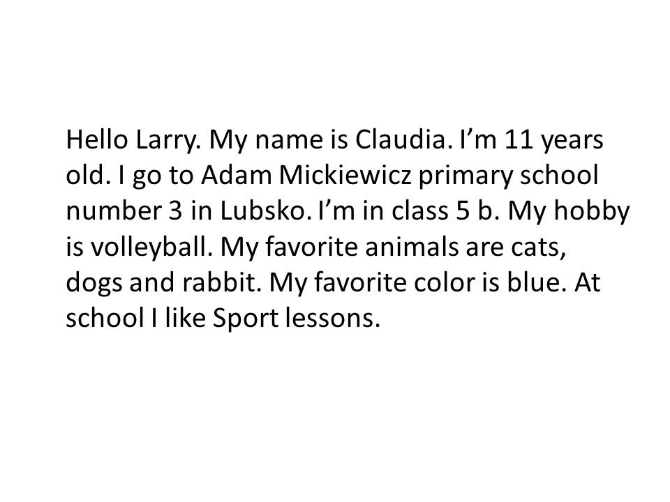 Hello Larry. My name is Claudia. I'm 11 years old