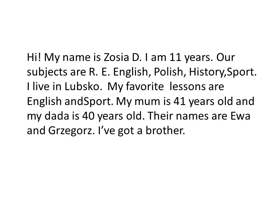 Hi. My name is Zosia D. I am 11 years. Our subjects are R. E