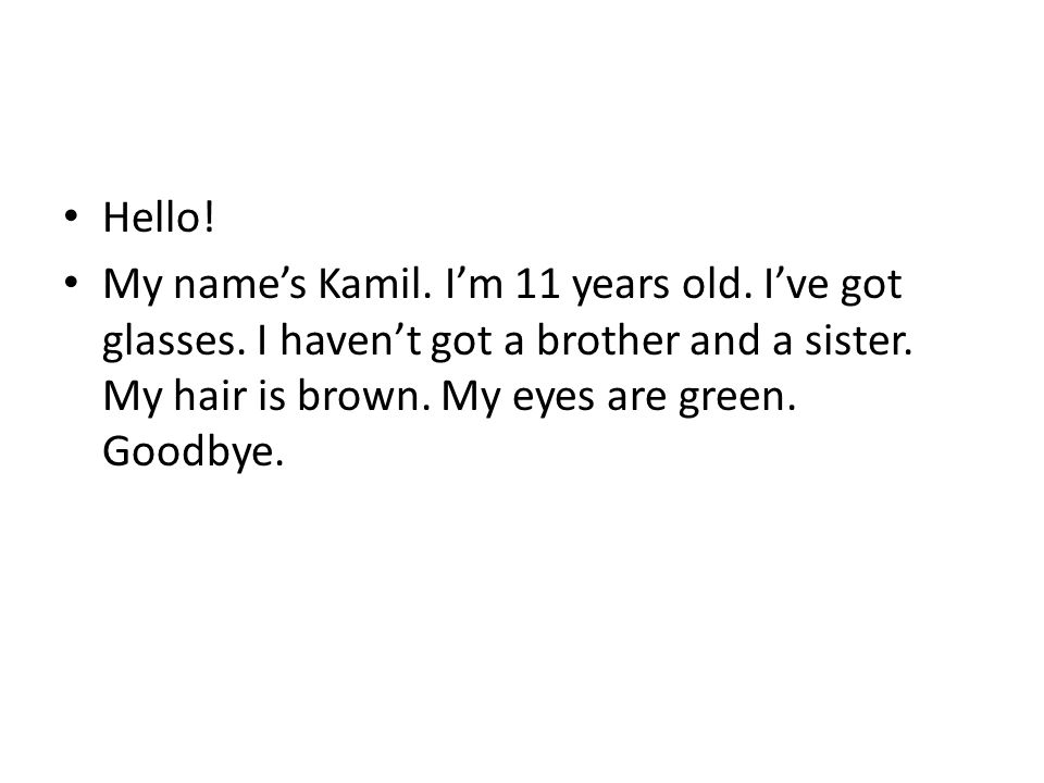 Hello. My name's Kamil. I'm 11 years old. I've got glasses.