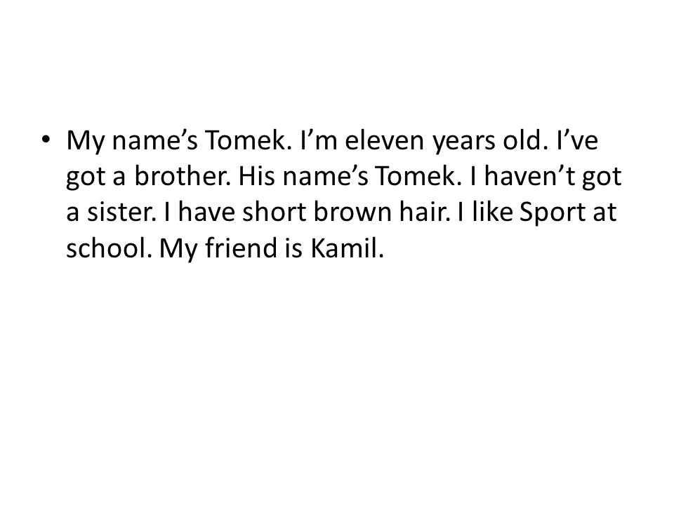 My name's Tomek. I'm eleven years old. I've got a brother