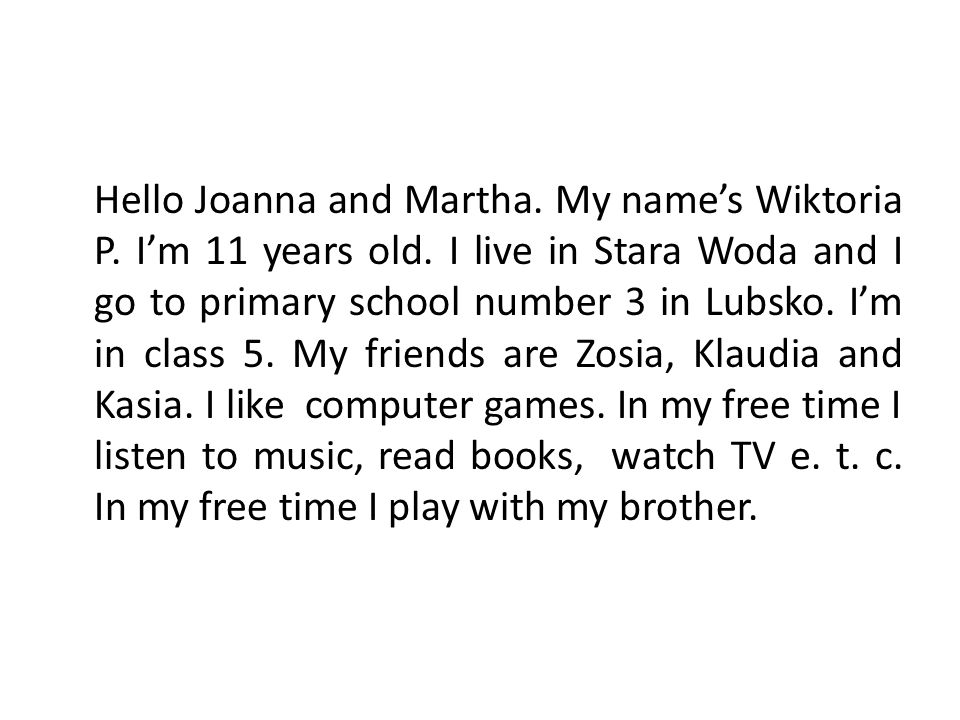 Hello Joanna and Martha. My name's Wiktoria P. I'm 11 years old