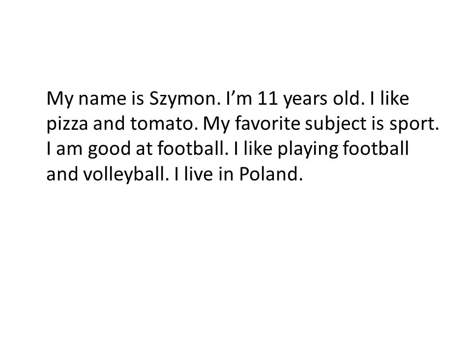 My name is Szymon. I'm 11 years old. I like pizza and tomato
