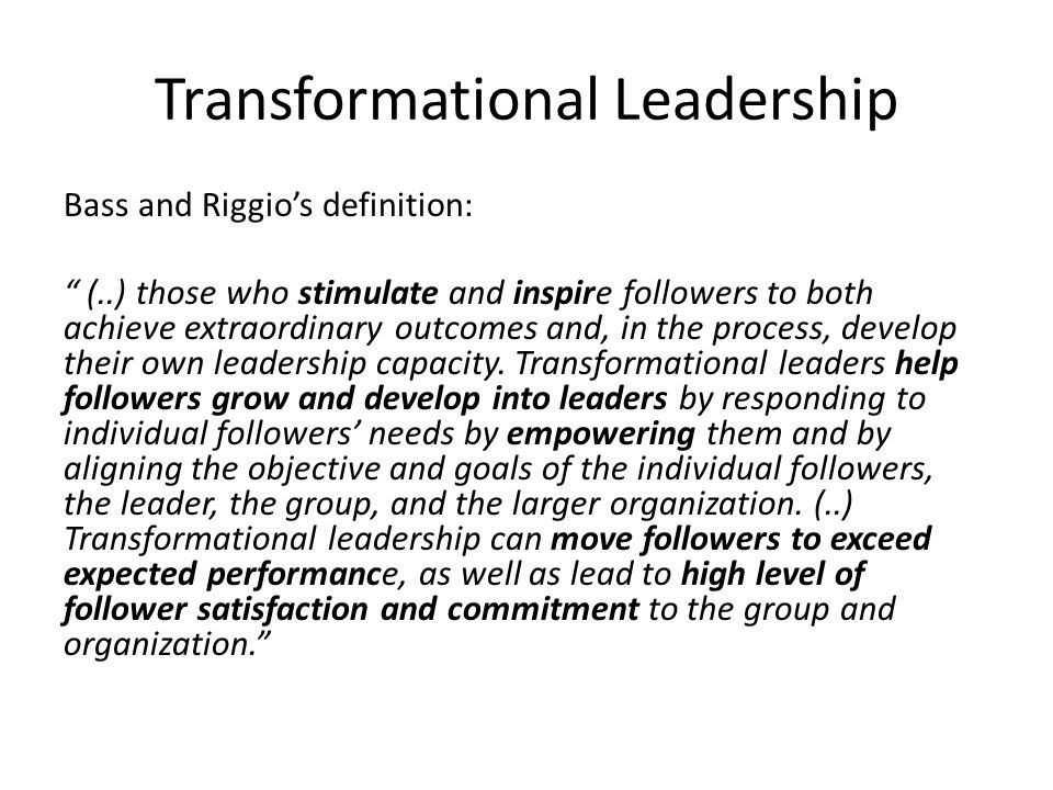 developing transformational leadership capability in the Leadership expert james burns defined transformational leaders as those who seek to change existing thoughts, techniques and goals for better results and the greater good burns also described transformational leaders as those who focus on the essential needs of the followers.