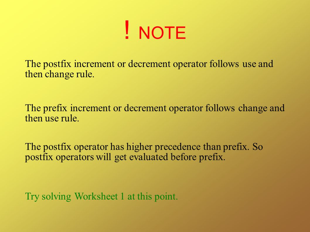 ! NOTE The postfix increment or decrement operator follows use and then change rule.