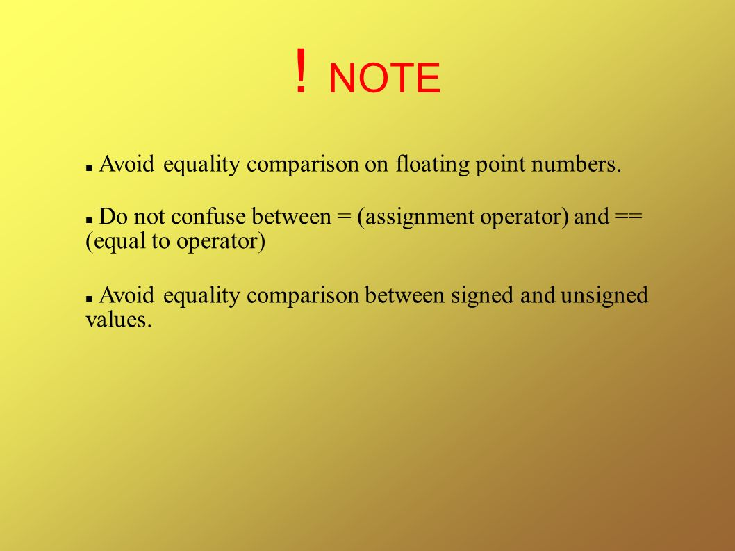 ! NOTE Avoid equality comparison on floating point numbers.