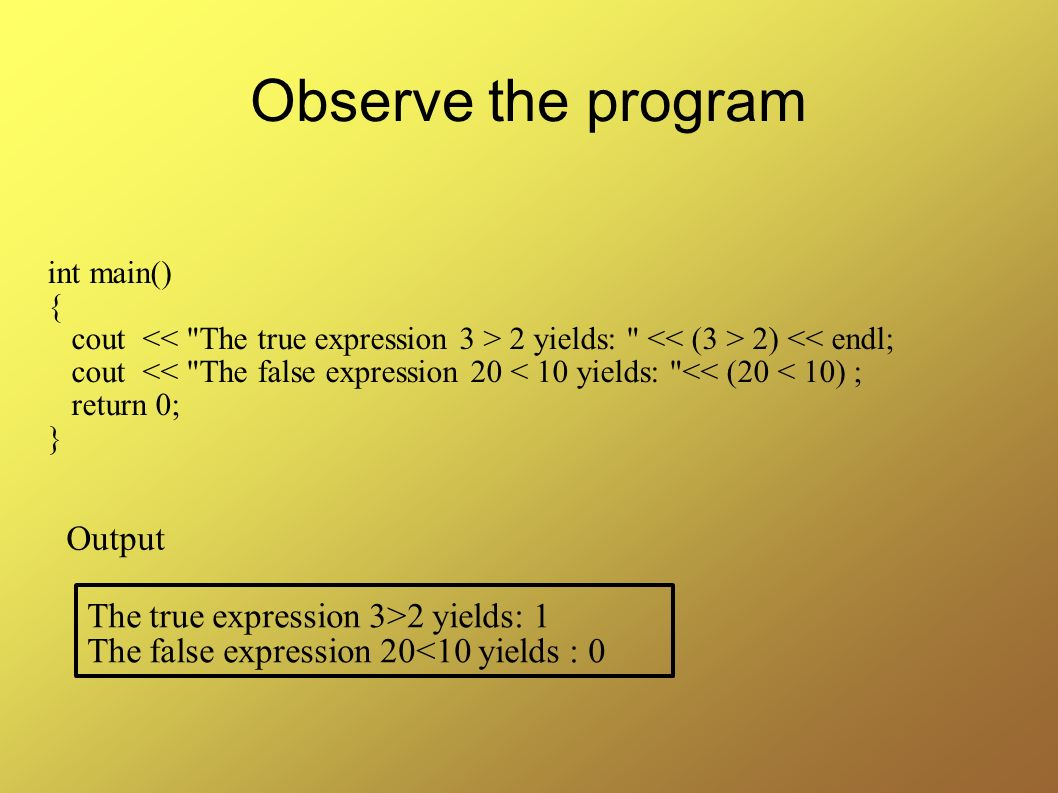 Observe the program Output The true expression 3>2 yields: 1