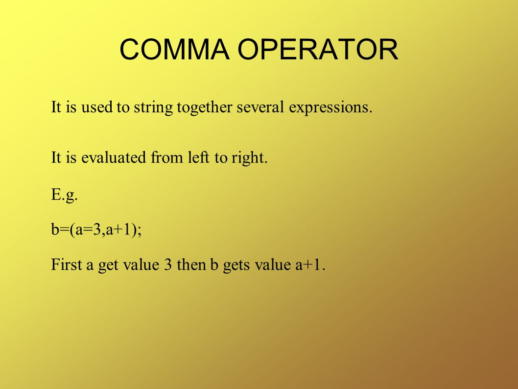 COMMA OPERATOR It is used to string together several expressions.