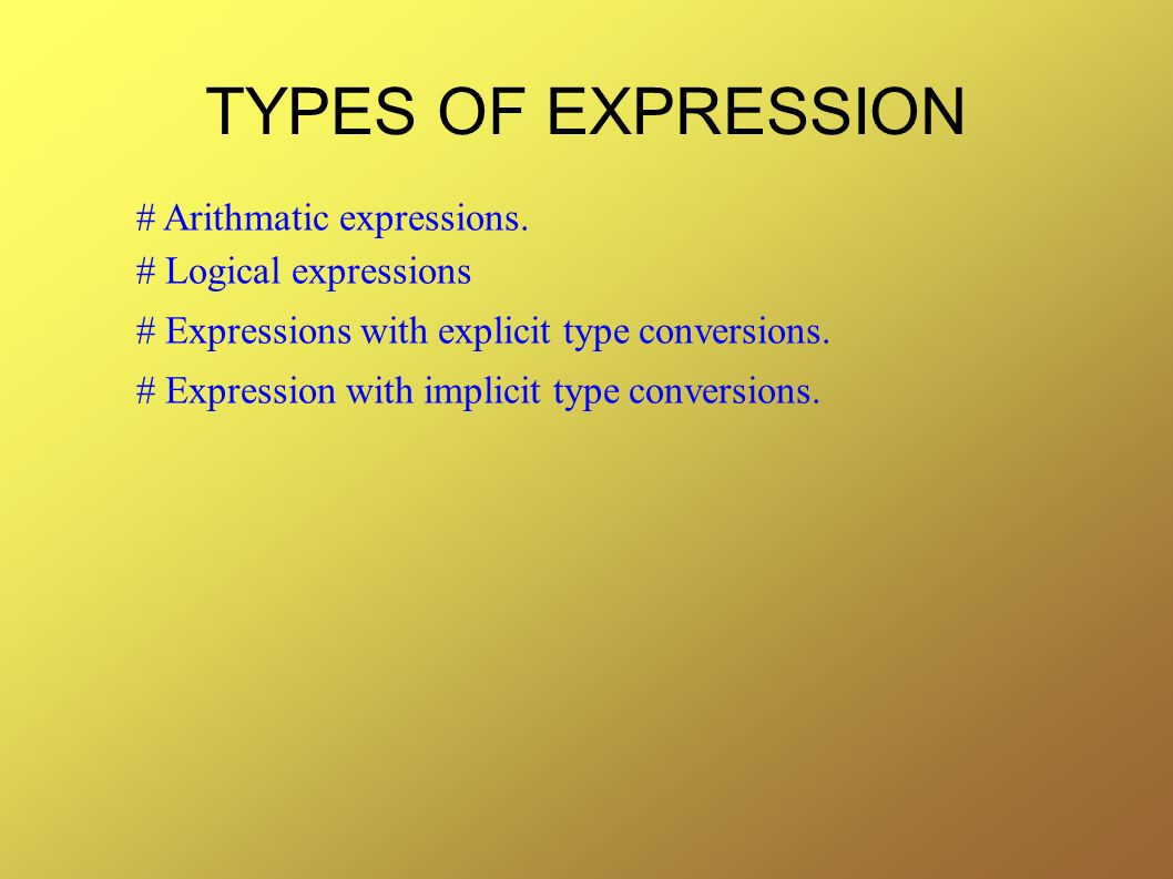 TYPES OF EXPRESSION # Arithmatic expressions. # Logical expressions