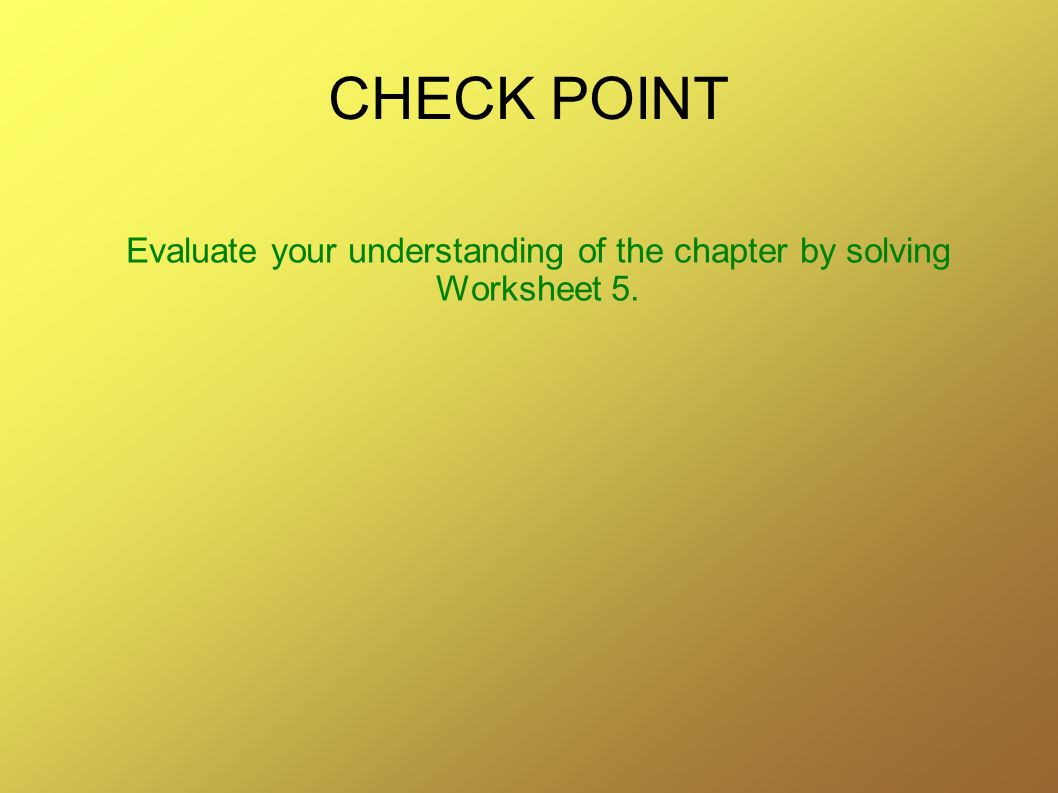 Evaluate your understanding of the chapter by solving Worksheet 5.