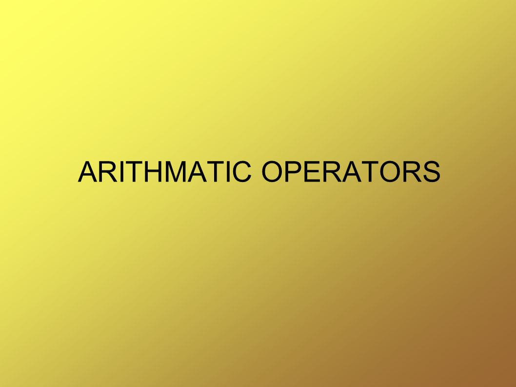 ARITHMATIC OPERATORS