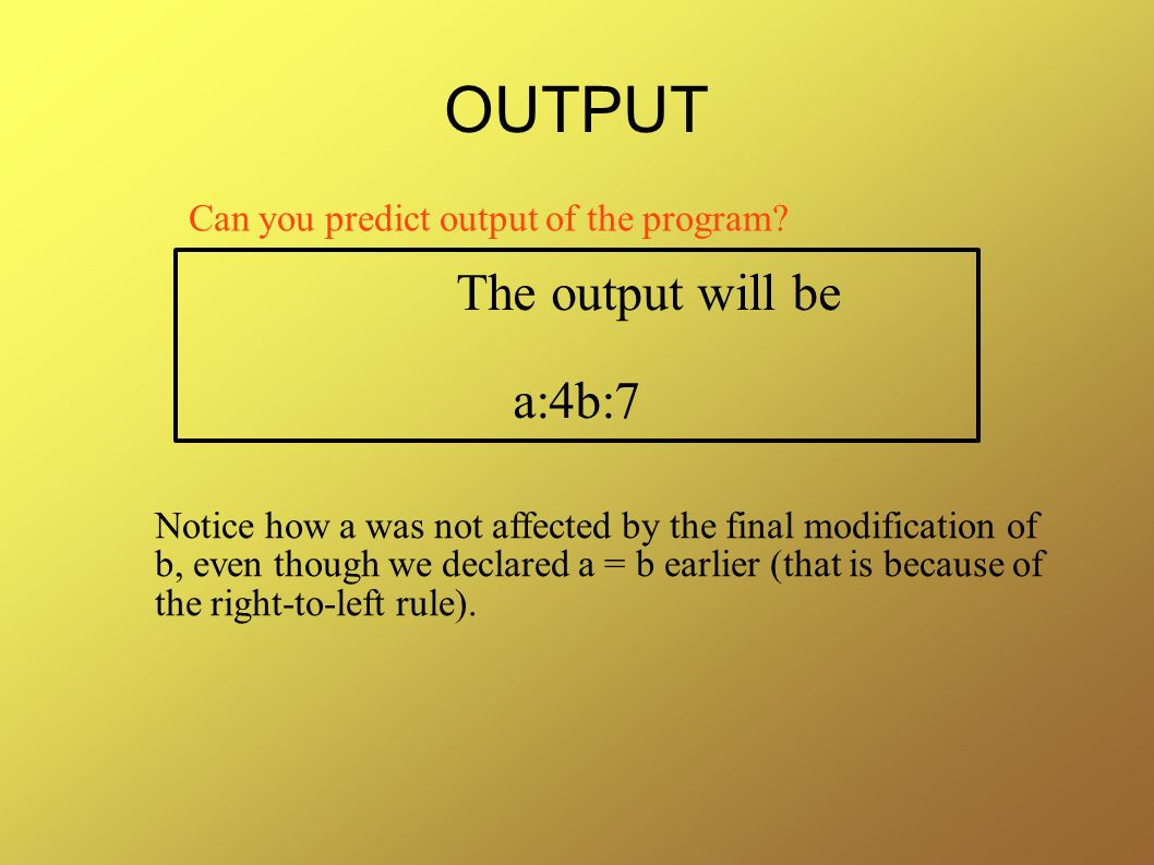 OUTPUT The output will be a:4b:7