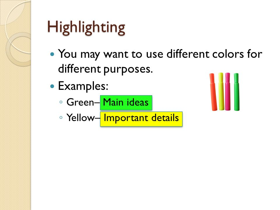 Highlighting You may want to use different colors for different purposes. Examples: Green– Main ideas.