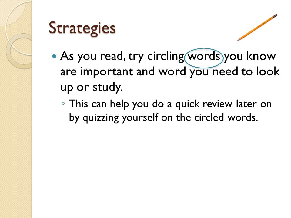 Strategies As you read, try circling words you know are important and word you need to look up or study.