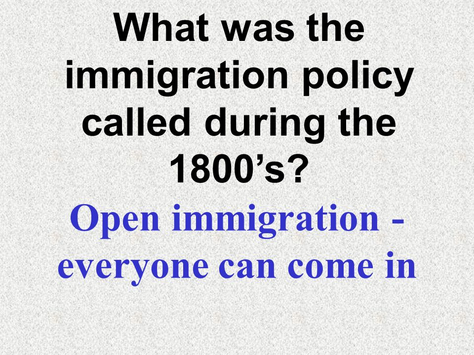 What was the immigration policy called during the 1800's
