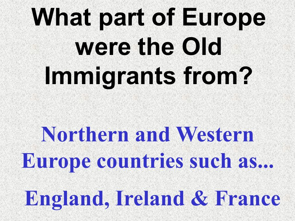 What part of Europe were the Old Immigrants from