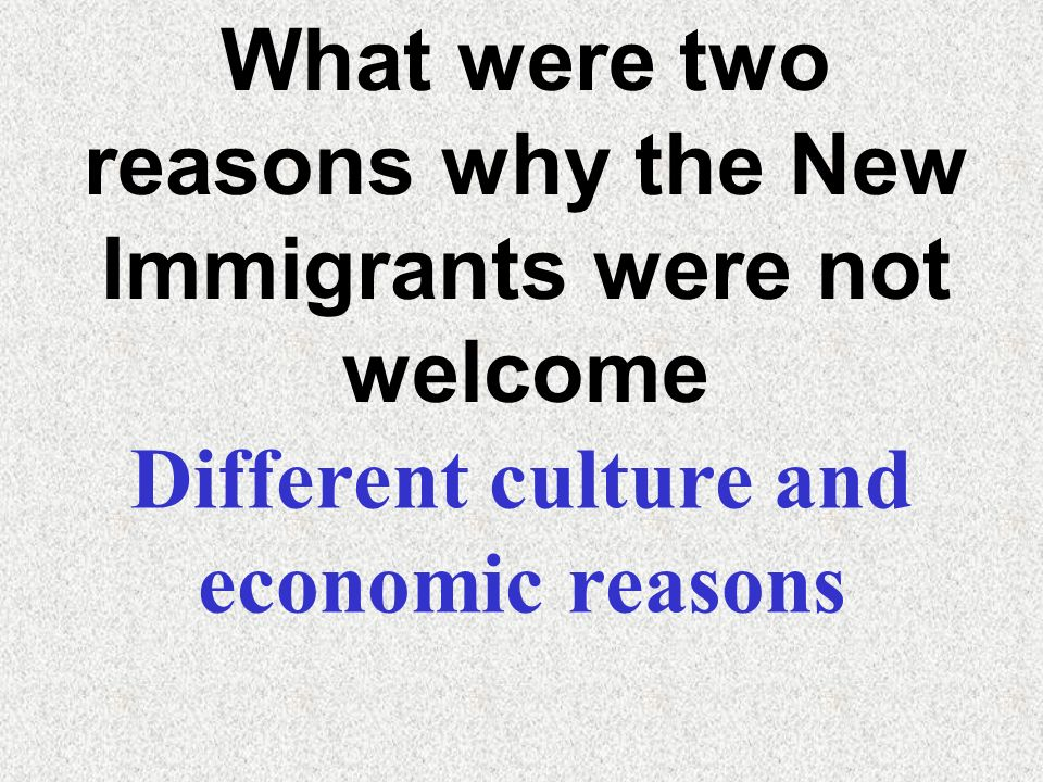 What were two reasons why the New Immigrants were not welcome