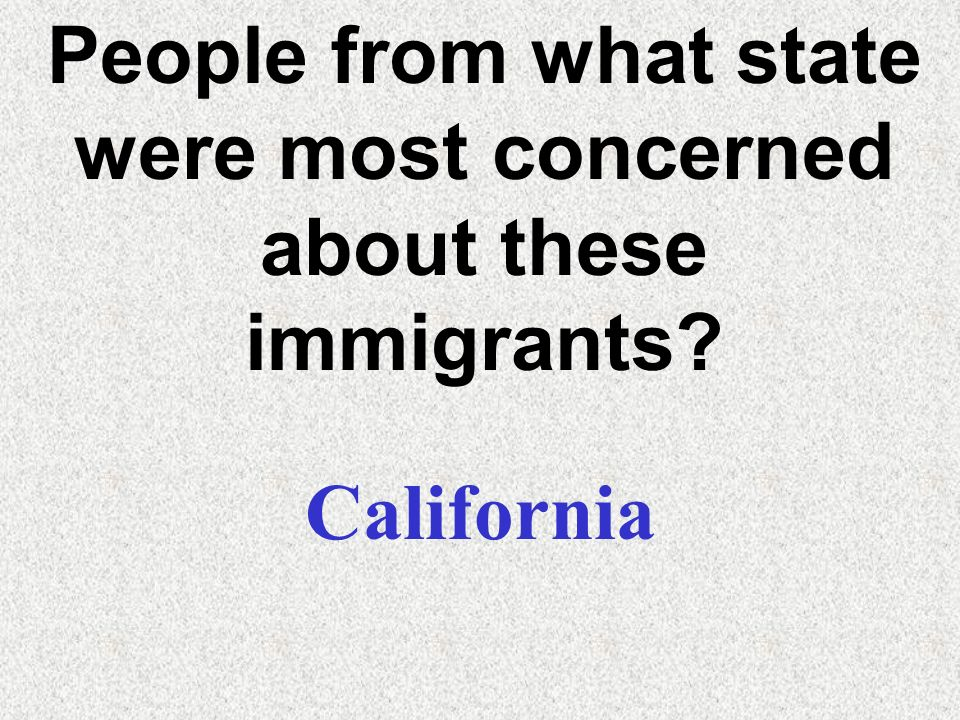 People from what state were most concerned about these immigrants
