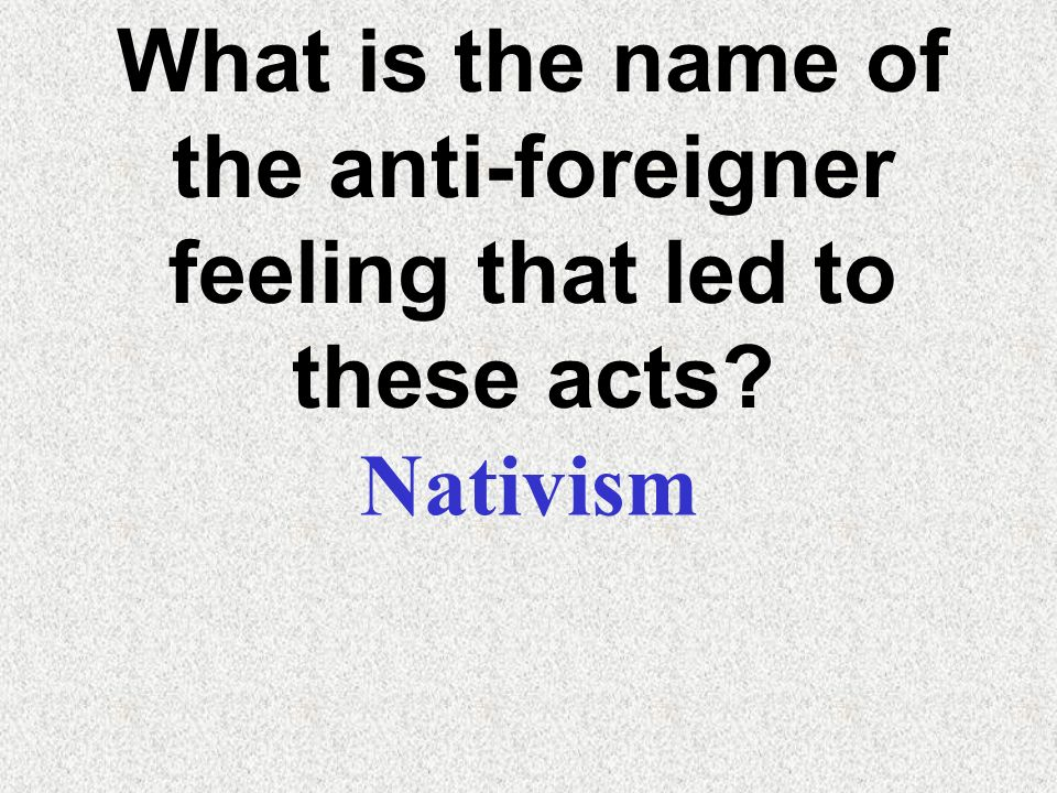 What is the name of the anti-foreigner feeling that led to these acts