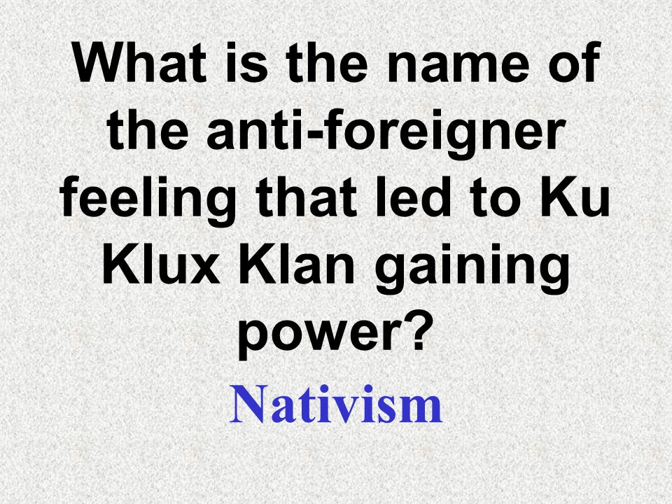 What is the name of the anti-foreigner feeling that led to Ku Klux Klan gaining power