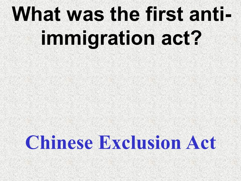 What was the first anti-immigration act