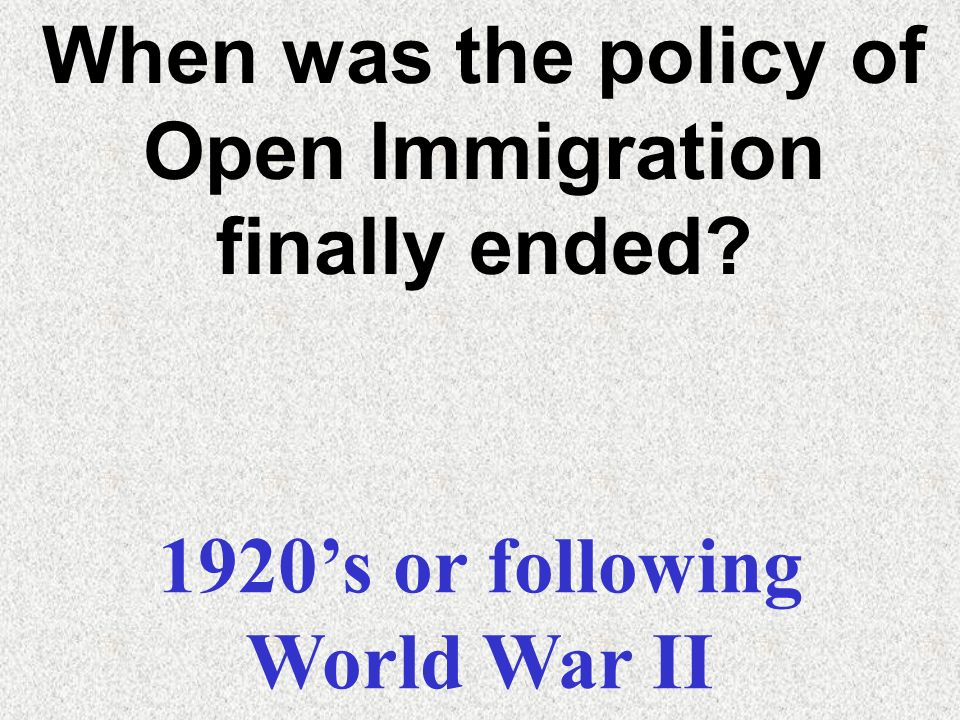 When was the policy of Open Immigration finally ended