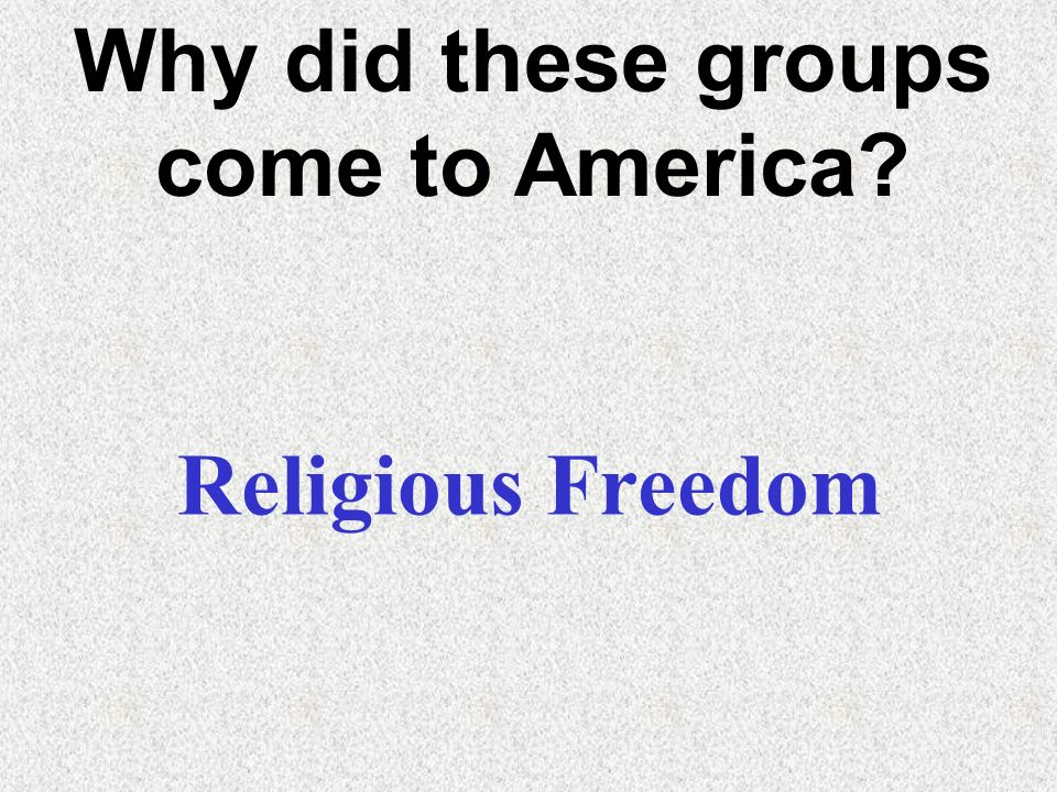 Why did these groups come to America