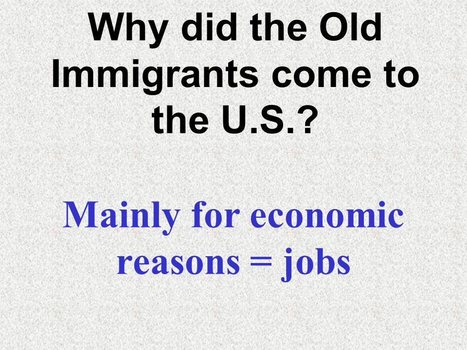 Why did the Old Immigrants come to the U.S.