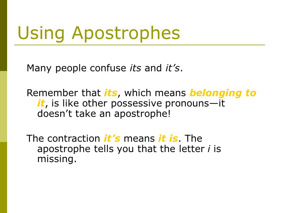Using Apostrophes Many people confuse its and it's.