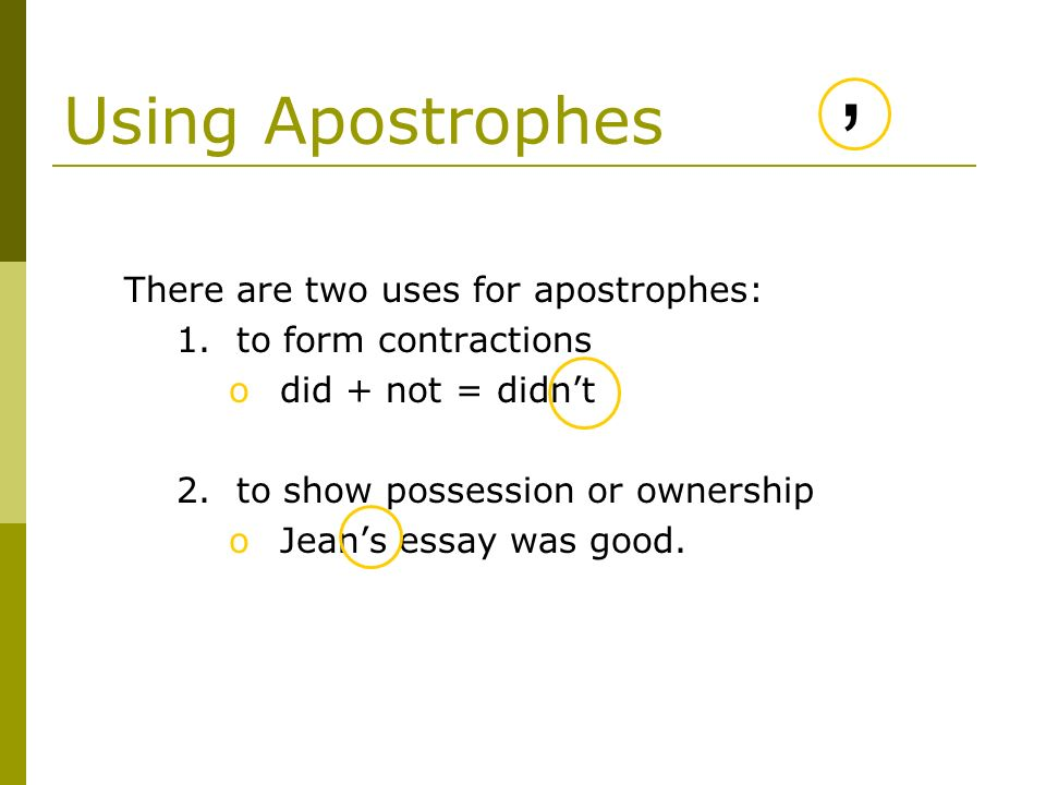 ' Using Apostrophes There are two uses for apostrophes:
