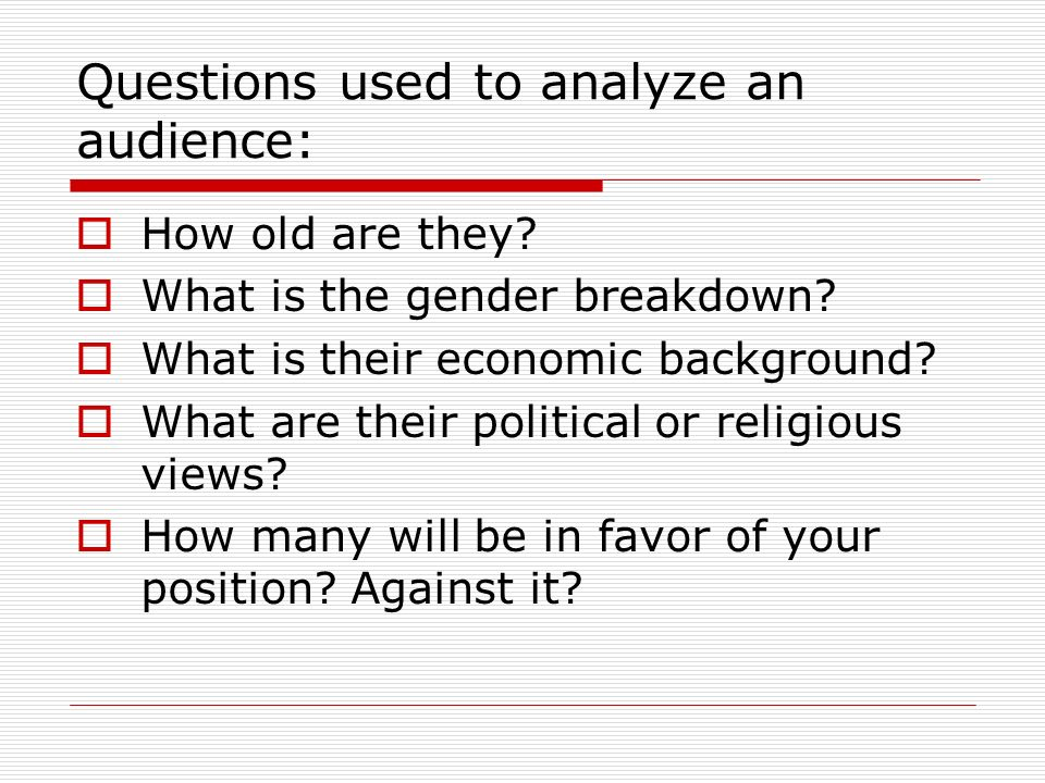 Questions used to analyze an audience: