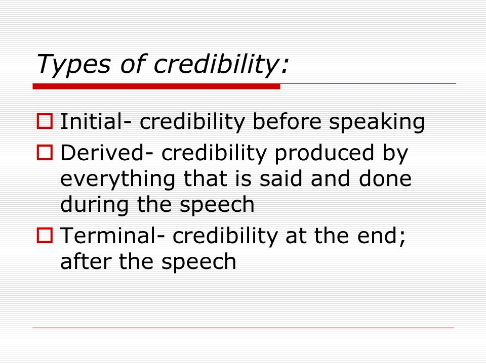 Types of credibility: Initial- credibility before speaking