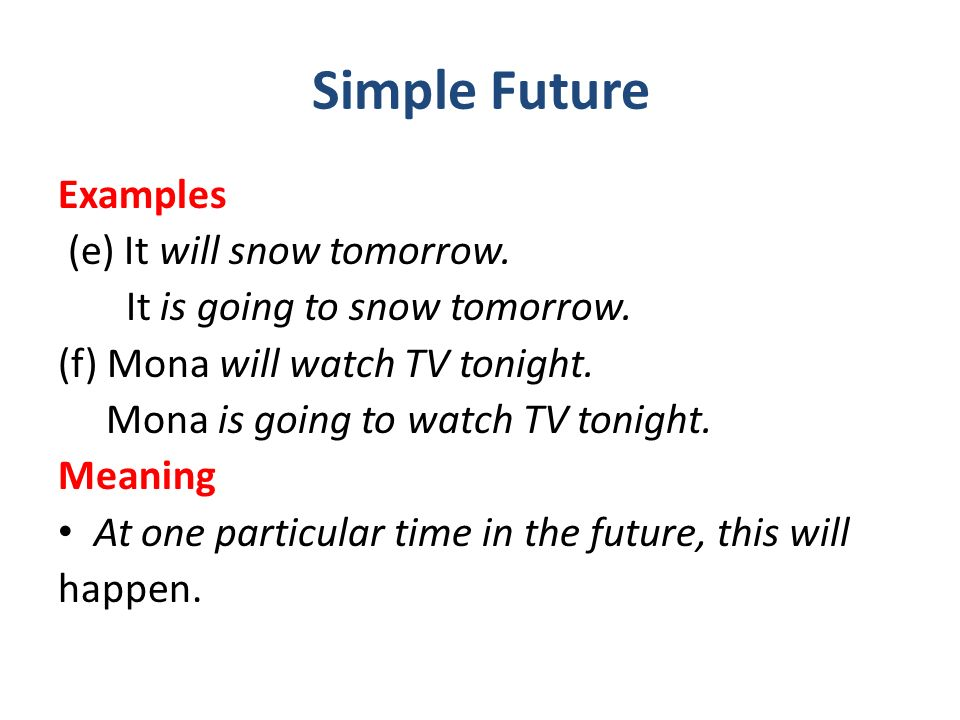 Simple Future Examples (e) It will snow tomorrow.