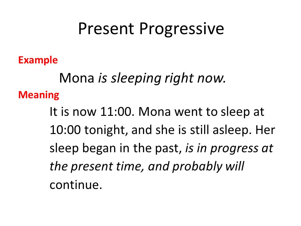 Present Progressive Mona is sleeping right now.