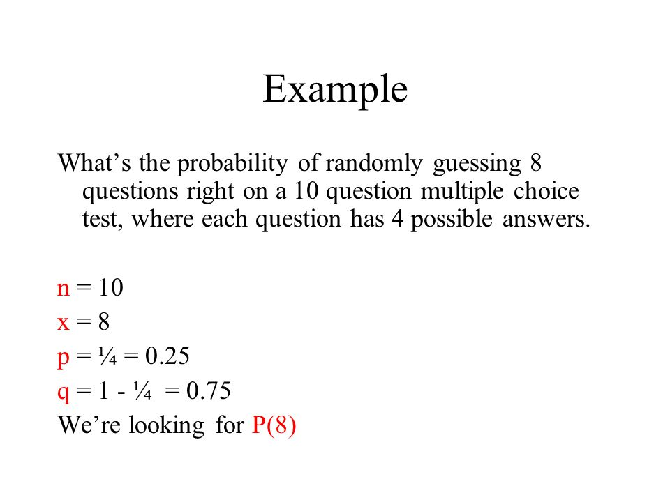 Binomial Probability Distribution Ppt Video Online Download. 4 Exle What's The Probability Of Randomly Guessing 8 Questions. Worksheet. Worksheet Binomial Distribution Multiple Choice At Mspartners.co