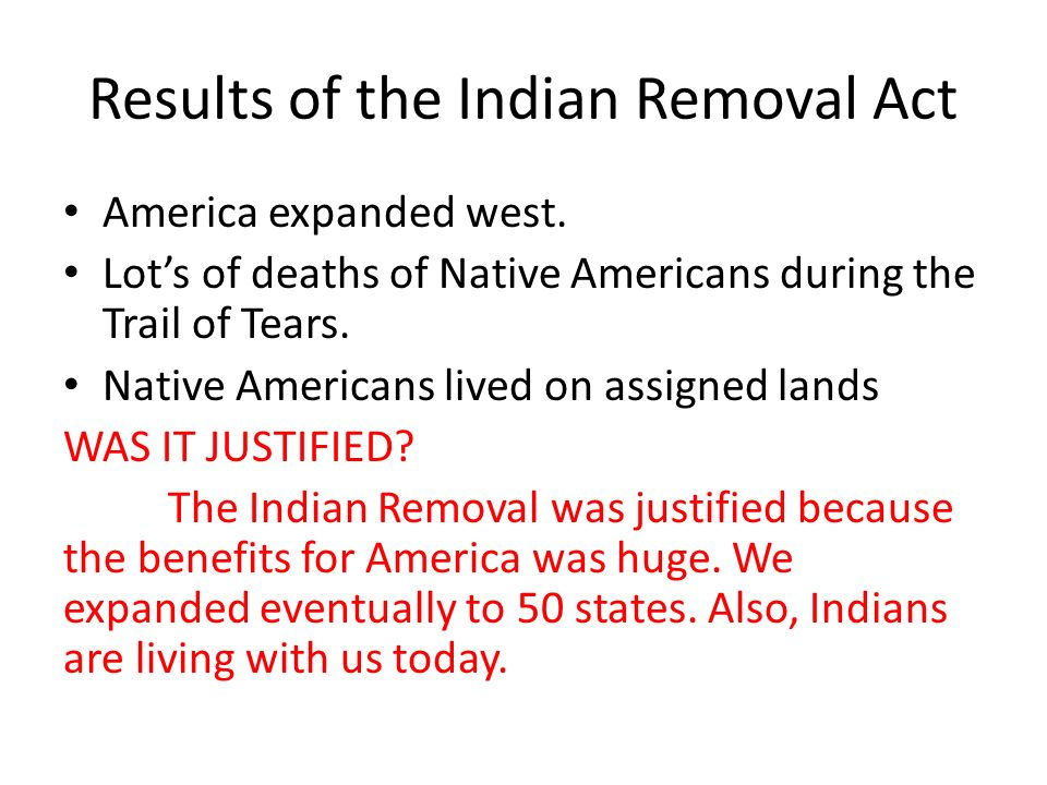 the history and purpose of the indian removal act To achieve his purpose, jackson encouraged congress to adopt the removal act of 1830 the act established a process whereby the president could grant land west of the mississippi river to indian tribes that agreed to give up their homelands.